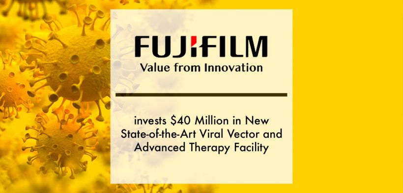 Fujifilm invests $40 Million in New State-of-the-Art Viral Vector Facility | Pharmtech Focus