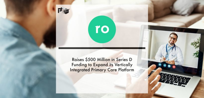 Ro Raises $500 Million in Series D Funding to Expand its Vertically Integrated Primary Care Platform   Pharmtech Focus
