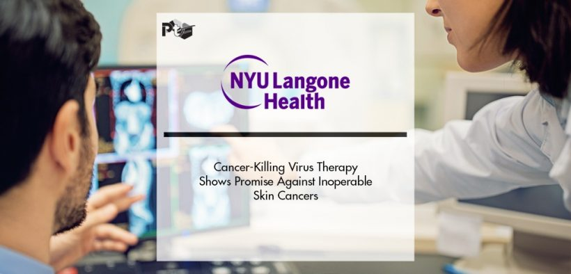 Cancer-Killing Virus Therapy Shows Promise Against Inoperable Skin Cancers   Pharmtech Focus