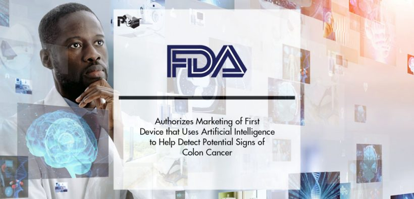 FDA Authorizes Marketing of First Device that Uses Artificial Intelligence to Help Detect Potential Signs of Colon Cancer | Pharmtech Focus