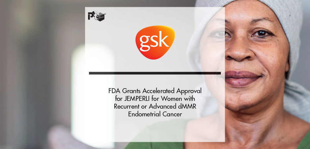 FDA Grants Accelerated Approval for GSK's JEMPERLI (dostarlimab-gxly) for Women with Recurrent or Advanced dMMR Endometrial Cancer | Pharmtech Focus