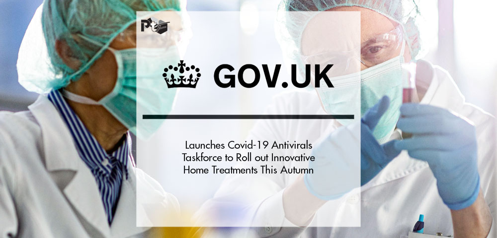 Government Launches Covid-19 Antivirals Taskforce to Roll out Innovative Home Treatments This Autumn | Pharmtech Focus