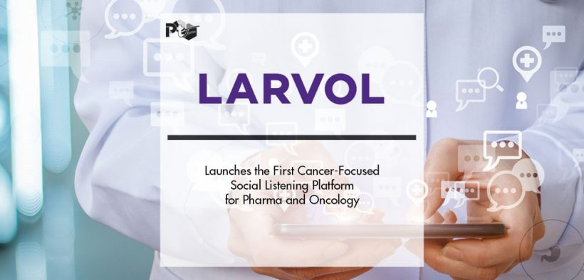 LARVOL Launches the First Cancer-Focused Social Listening Platform for Pharma and Oncology | Pharmtech Focus