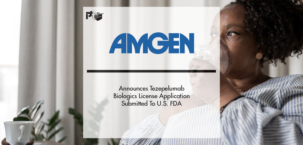 Amgen Announces Tezepelumab Biologics License Application Submitted To U.S. FDA | Pharmtech Focus