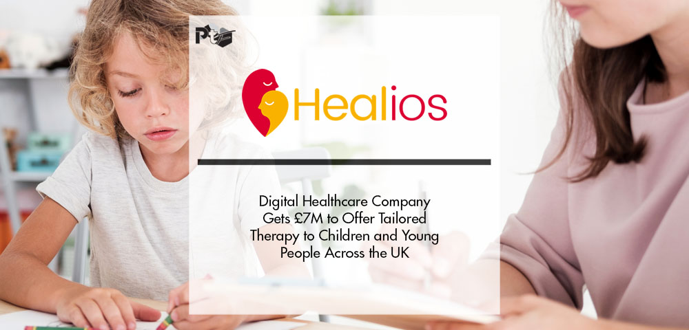 Digital Healthcare Company Healios Gets £7M to Offer Tailored Therapy to Children and Young People Across the UK | Pharmtech Focus