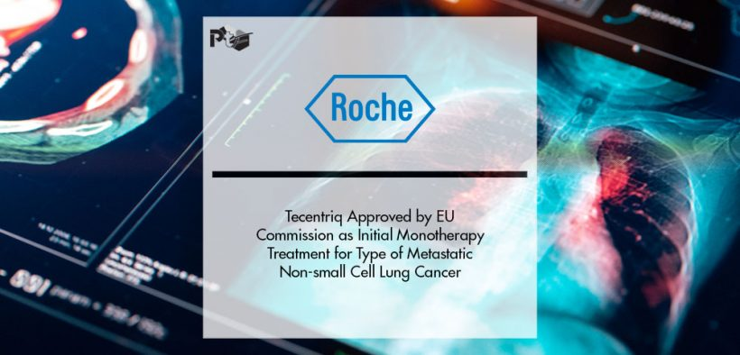 Roche's Tecentriq Approved by European Commission as a First-line Monotherapy Treatment for People with a Type of Metastatic Non-small Cell Lung Cancer | Pharmtech Focus