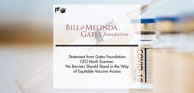 Statement from Gates Foundation CEO Mark Suzman: No Barriers Should Stand in the Way of Equitable Vaccines Access | Pharmtech Focus