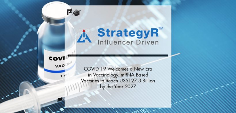 COVID-19 Welcomes a New Era in Vaccinology. mRNA Based Vaccines to Reach US$127.3 Billion by the Year 2027 | Pharmtech Focus