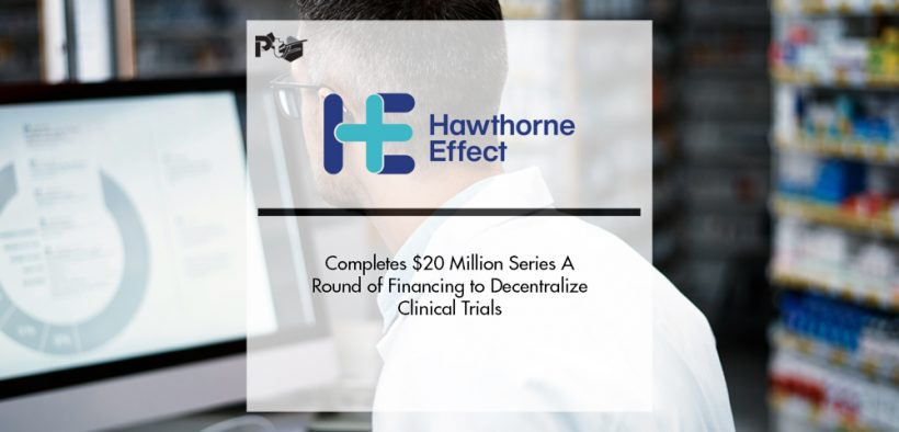 Hawthorne Effect Completes $20 Million Series A Round of Financing to Decentralize Clinical Trials   Pharmtech Focus