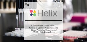 Helix Announces $50 Million Series C Funding to Continue Acceleration into Clinical Population Genomics and COVID-19 Viral Surveillance   Pharmtech Focus