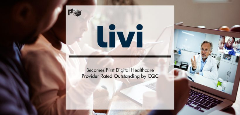 Livi Becomes First Digital Healthcare Provider Rated Outstanding by CQC | Pharmtech Focus