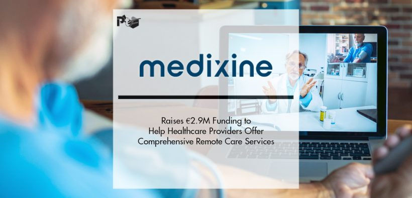 Medixine Raises €2.9M Funding to Help Healthcare Providers Offer Comprehensive Remote Care Services   Pharmtech Focus
