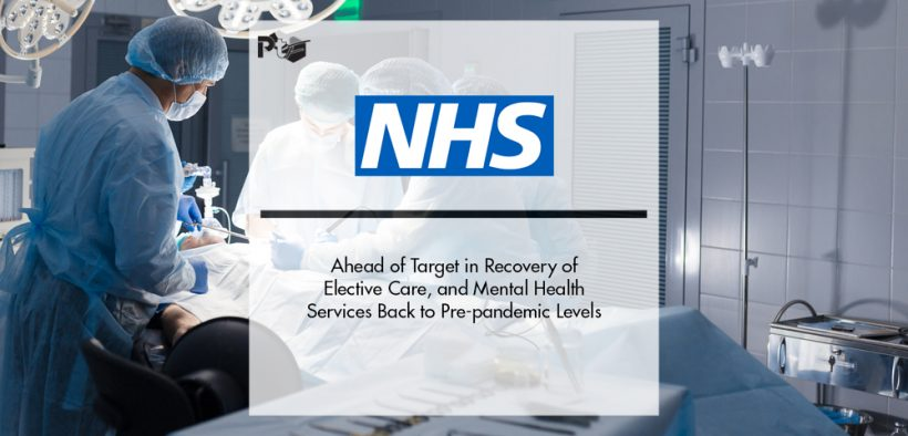 NHS Ahead of Target in Recovery of Elective Care, and Mental Health Services Back to Pre-pandemic Levels | Pharmtech Focus