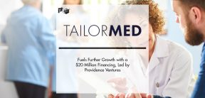 TailorMed Fuels Further Growth with a $20 Million Financing, Led by Providence Ventures | Pharmtech Focus