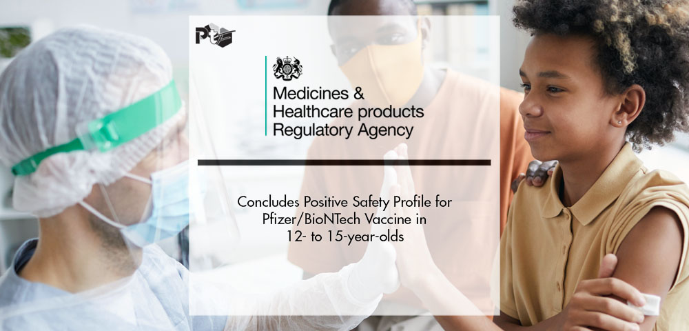 The MHRA Concludes Positive Safety Profile for Pfizer/BioNTech Vaccine in 12- to 15-year-olds | Pharmtech Focus