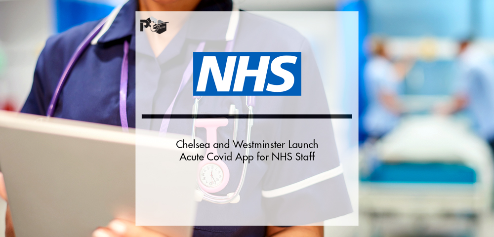 Chelsea and Westminster Launch Acute Covid App for NHS Staff | Pharmtech Focus