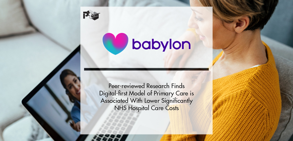 Research Finds Babylon's Digital-first Model is Associated With Lower NHS Hospital Care Costs | Pharmtech Focus