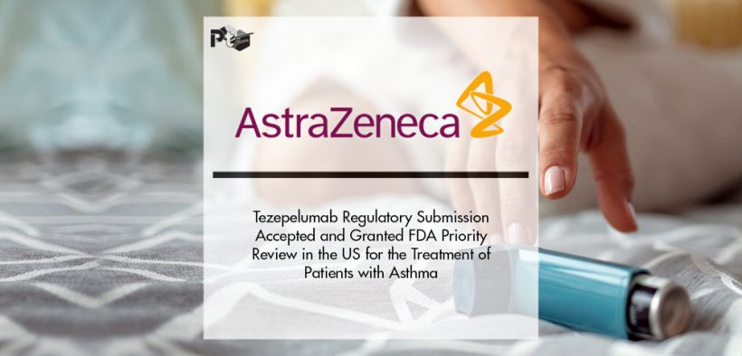 Tezepelumab Regulatory Submission Accepted and Granted FDA Priority Review in the US for the Treatment of Patients with Asthma   Pharmtech Focus