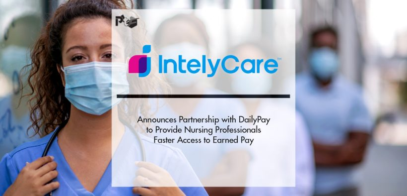 IntelyCare Announces Partnership with DailyPay to Provide Nursing Professionals Faster Access to Earned Pay | Pharmtech Focus
