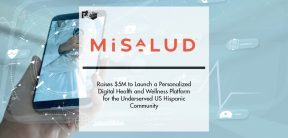MiSalud Raises $5M to Launch a Personalized Digital Health and Wellness Platform for the Underserved US Hispanic Community | Pharmtech Focus