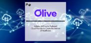 Olive Adopts AWS as its Preferred Cloud Provider to Create the Internet of Healthcare | Pharmtech Focus