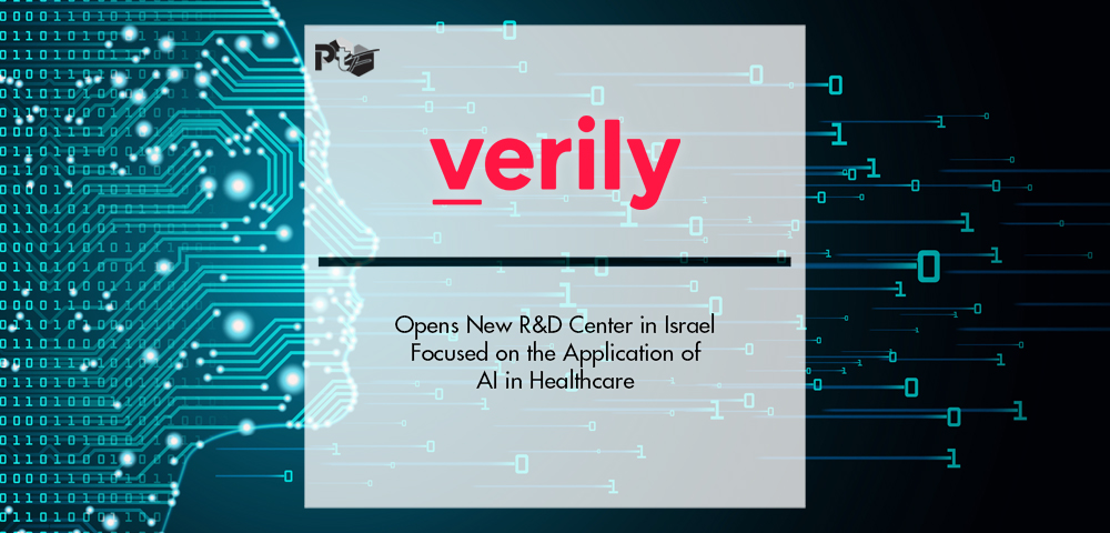 Verily Opens New R&D Center in Israel Focused on the Application of AI in Healthcare | Pharmtech Focus