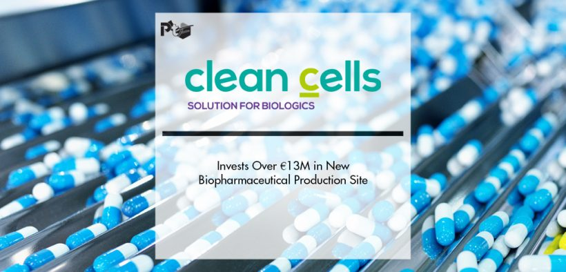 Clean Cells Invests Over €13M in New Biopharmaceutical Production Site | Pharmtech Focus