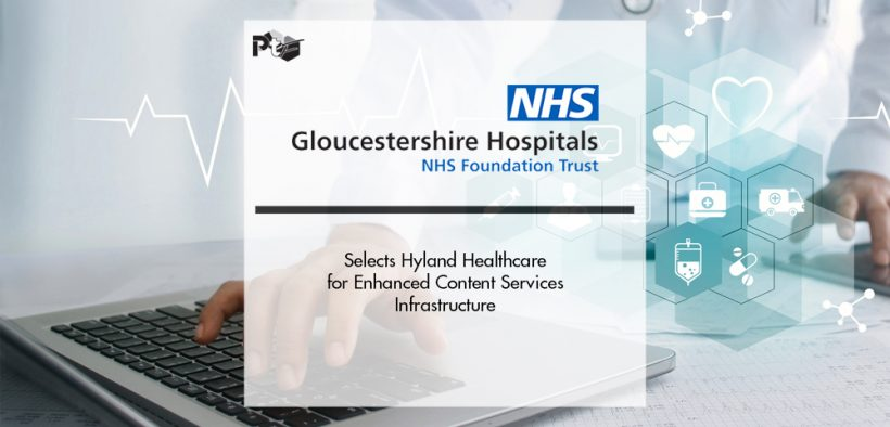Gloucestershire Hospitals NHS Foundation Trust Selects Hyland Healthcare for Enhanced Content Services Infrastructure | Pharmtech Focus