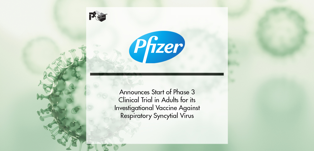Pfizer Announces Start of Phase 3 Clinical Trial in Adults for its Investigational Vaccine Against Respiratory Syncytial Virus (RSV)   Pharmtech Focus