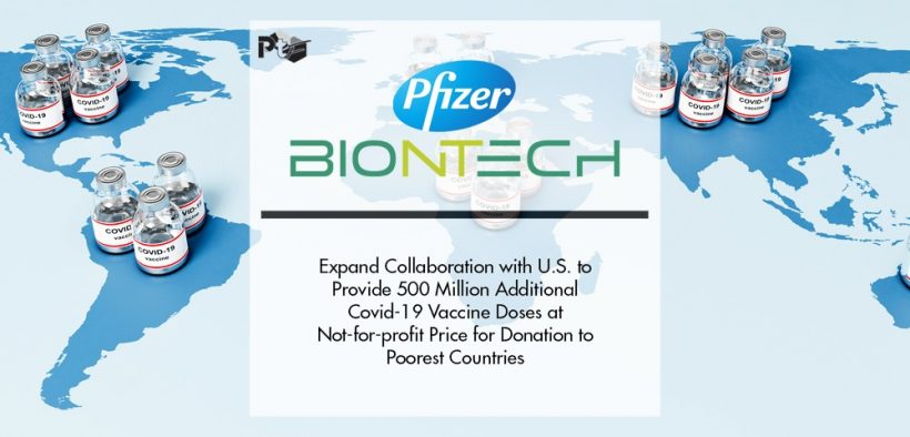 Pfizer and Biontech Expand Collaboration with U.S. To Provide 500 Million Additional Covid-19 Vaccine Doses at Not-for-profit Price for Donation to Poorest Countries   Pharmtech Focus
