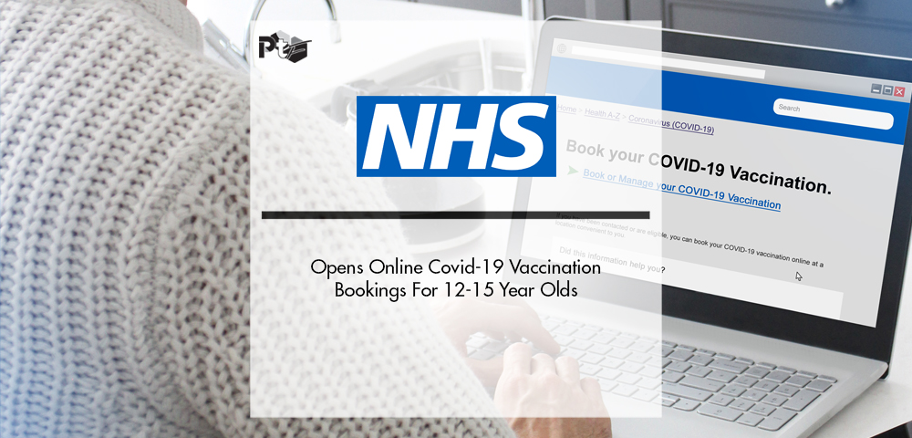 NHS Opens Online Covid-19 Vaccination Bookings For 12-15 Year Olds | Pharmtech Focus
